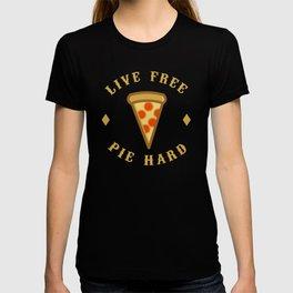 Live Free Pie Hard | Funny Pizza T-Shirt T-shirt