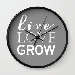 Live Love Grow - Grey and White Wall Clock
