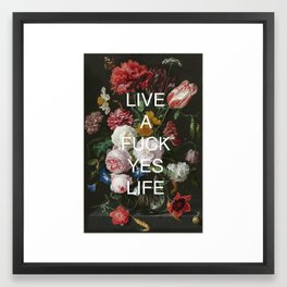 LIVE A FUCK YES LIFE Framed Art Print