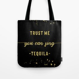 Text Art Gold YOU CAN SING Tequila Tote Bag
