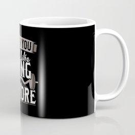 When you Feel Like Dying do 10 More Coffee Mug