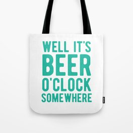 Well it's beer o'clock somewhere Tote Bag