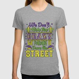 Mardi Gras New Orleans - We Don't Hide Crazy Parade It T-shirt