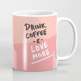 Drink Coffee & Love More Coffee Mug