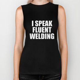 I Speak Fluent Welding Weld Ironworker Welder T-Shirts Biker Tank