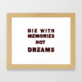 DIE WITH MEMORIES NOT DREAMS Framed Art Print