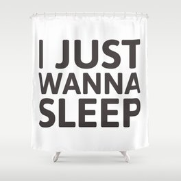 I just wanna sleep Shower Curtain