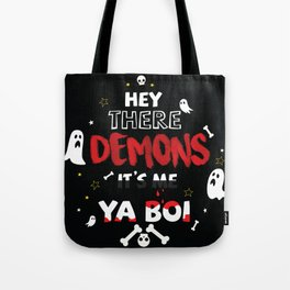 hey there demons it's me ya boi Tote Bag