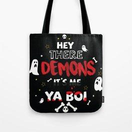 hey there demons it's me ya boi Tote Bag