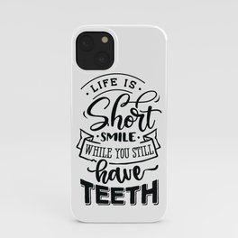 Life is short smile while you still have teeth - Funny hand drawn quotes illustration. Funny humor. Life sayings. iPhone Case