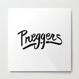 Preggers Metal Print