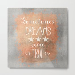 Dreams come true quote Metal Print
