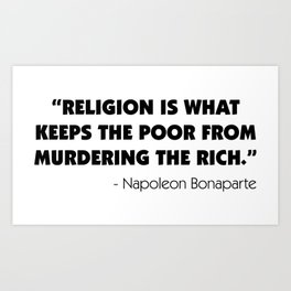 """""""Religion is What Keeps the Poor From Murdering the Rich"""" Art Print"""