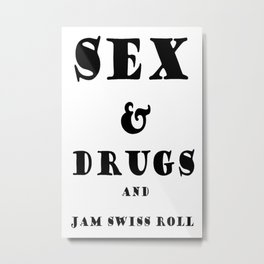 Sex and Drugs and Jam Swiss Roll Metal Print