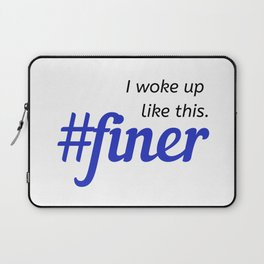 I woke up like this. #finer Laptop Sleeve