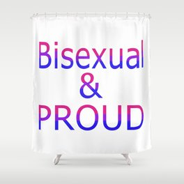 Bisexual and Proud (white bg) Shower Curtain