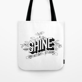 Rise and Shine and get shit done B&W Tote Bag