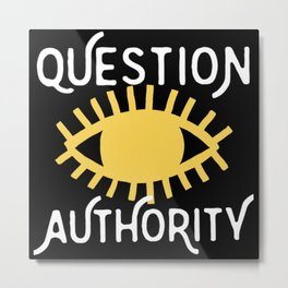 QUESTION AUTHORITY Metal Print
