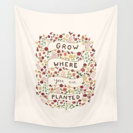Grow where you are planted Wall Tapestry