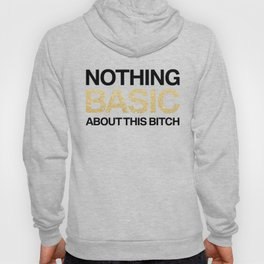 Nothing Basic About This Bitch Hoody