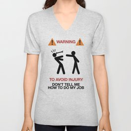 Warning, to avoid injury, Don't Tell Me How To Do My Job, fun road sign, traffic, humor Unisex V-Neck