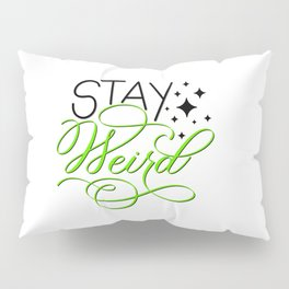 Stay Weird Pillow Sham