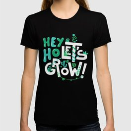 Hey ho ! Let's grow ! T-shirt