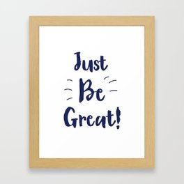 Just Be Great! Ink Framed Art Print