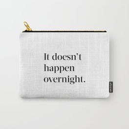It doesn't happen overnight Carry-All Pouch
