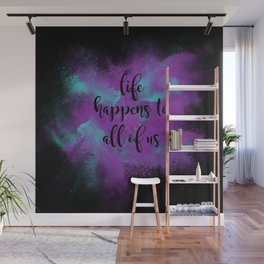 Life happens to all of us Wall Mural