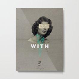 With You Metal Print