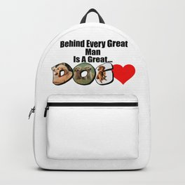 Behind Every Great Man Is A Great Dog Backpack