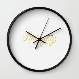 You're Amazing (White Edition) Wall Clock