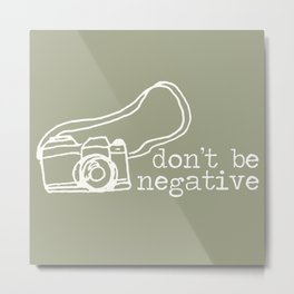 Don't Be Negative Photography Camera  Metal Print