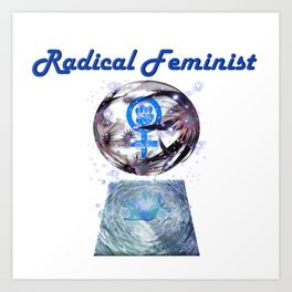 Radical Feminist - Beyond The Globe Art Print
