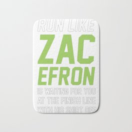 RUN LIKE ZAC EFRON IS WAITING FOR YOU AT THE FINISH LINE Bath Mat