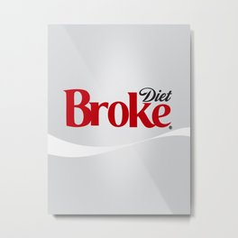 Diet Broke Metal Print