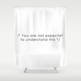 you are not expected to understand this Shower Curtain