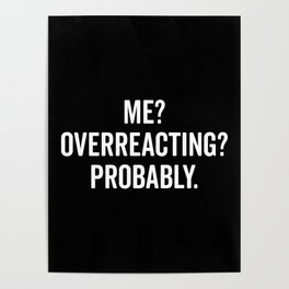Overreacting Funny Quote Poster