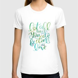 Let All That You Do Be Done In Love Watercolor T-shirt