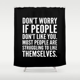 Don't Worry If People Don't Like You (Black) Shower Curtain
