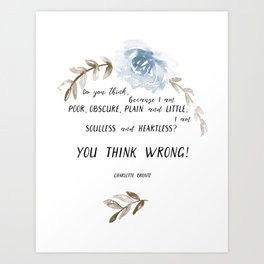 """You think wrong! A quote by Charlotte Brontë  (""""Jane Eyre""""). Art Print"""