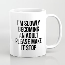I`m slowly becoming an adult please make it stop Coffee Mug