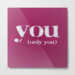 YOU (only you) Metal Print