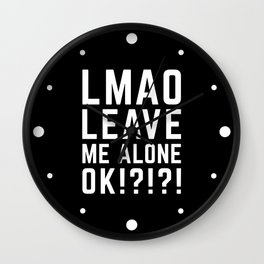 Leave Me Alone Funny Quote Wall Clock