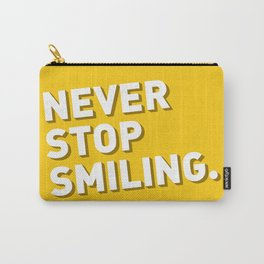Never stop smiling Carry-All Pouch