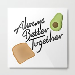 Always Better Together - Avocado Toast Metal Print