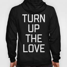 Turn Up The Love Quote Hoody