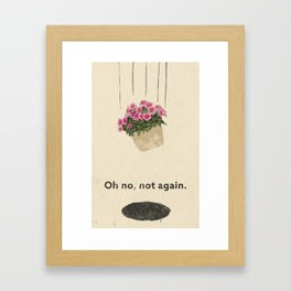 Oh no, not again. Framed Art Print