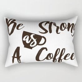 Be Strong As A Coffee Rectangular Pillow
